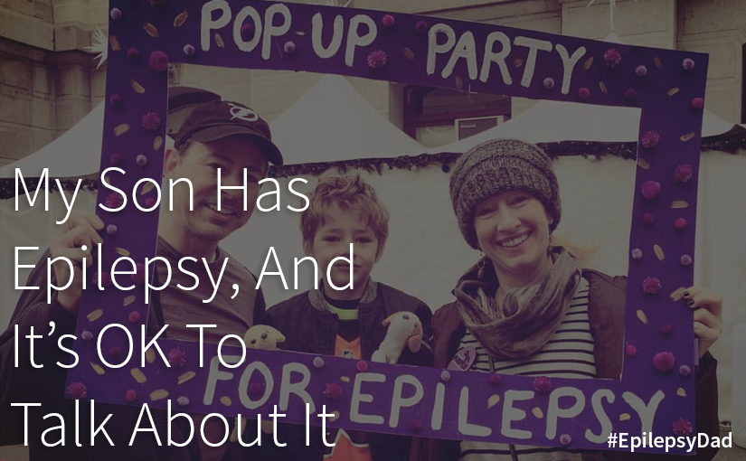 My Son Has Epilepsy, And It's OK To Talk About It