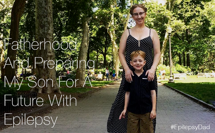 Fatherhood And Preparing My Son For A Future With Epilepsy