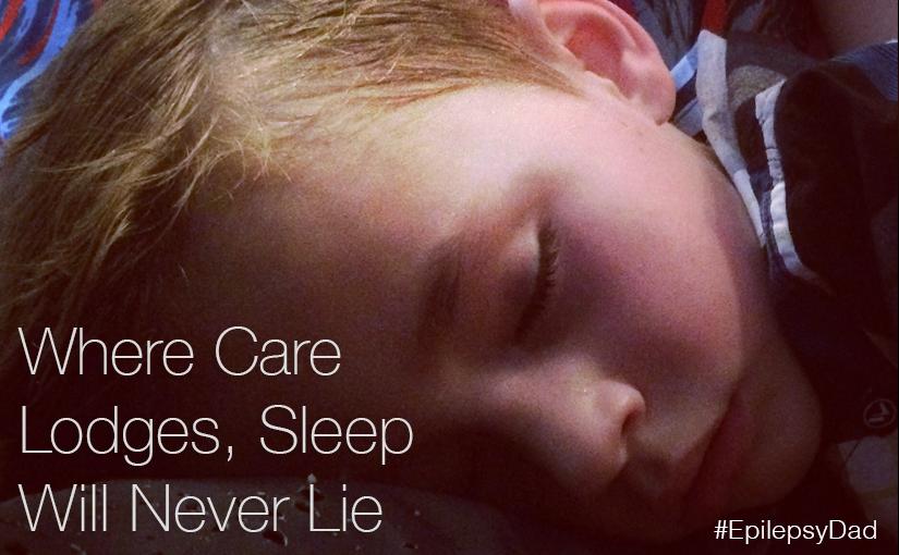 Where Care Lodges, Sleep Will Never Lie
