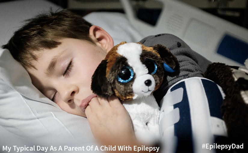 My Typical Day As A Parent Of A Child With Epilepsy