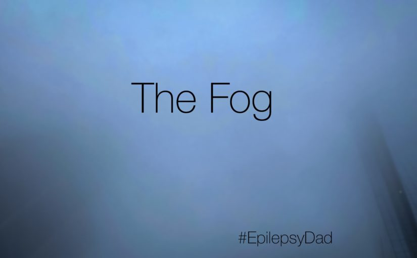 Epilepsy dad the fog memory medication side effects