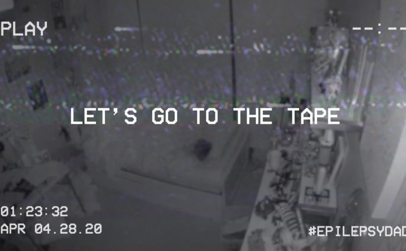 epilepsy dad let's go to the tape